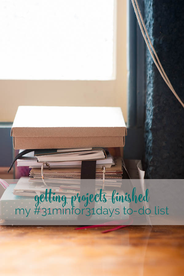 projects I want to finish during the 31 minutes for 31 days project
